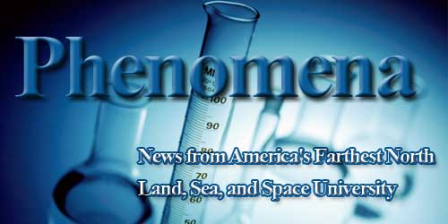 Phenomena: News from America's Farthest North Land, Sea, and Space University